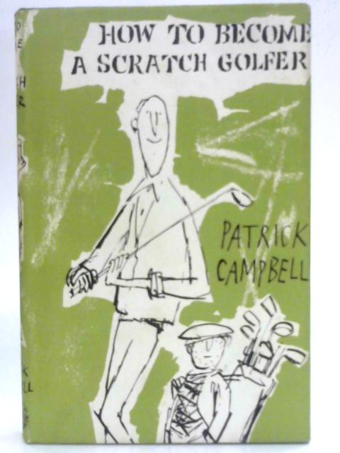 How to Become a Scratch Golfer By Patrick Campbell