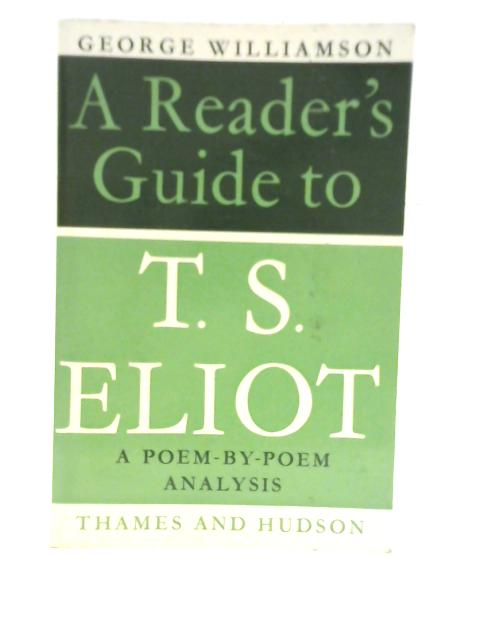 A Reader Guide to T.S.Eliot By George Williamson