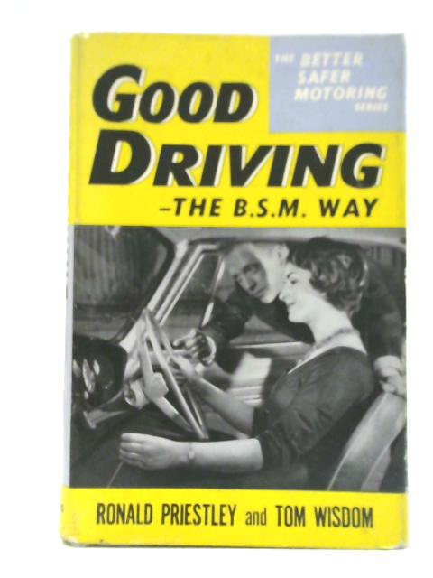 Good Driving the BSM Way by Ronald Priestley and Tom Wisdom
