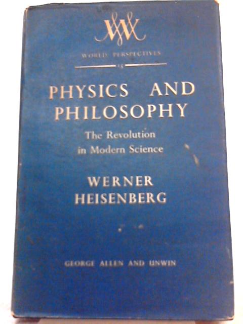 Physics and Philosophy, The Revolution in Modern Science By Werner Heisenber