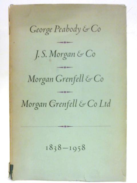 George Peabody & Co.,J.S. Morgan & Co.,Morgan Grenfell & Co.,Morgan Grenfell & Co.,Ltd.,1838-1958 by Morgan Grenfell & Co. Ltd