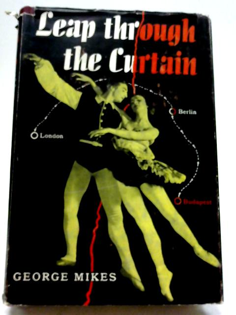 Leap Through The Curtain - The Story Of Nora Kovich And Istvan Rabovsky By George Mikes