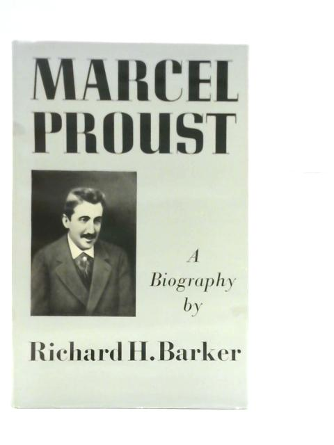 Marcel Proust: A Biography By Richard H. Barker