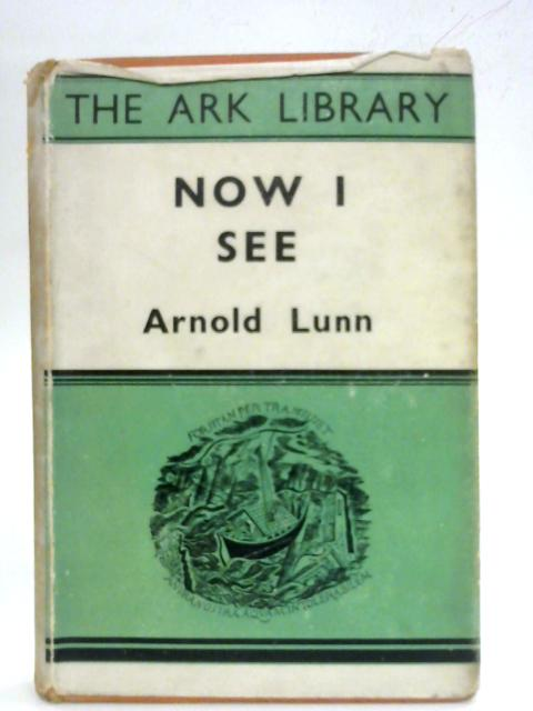 Now I See By Arnold Lunn