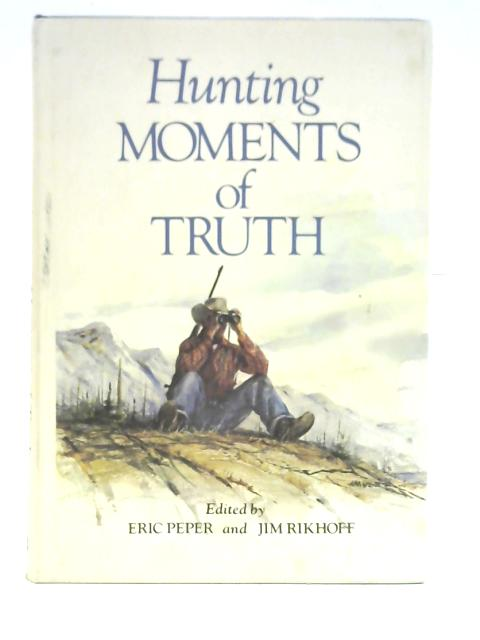 Hunting Moments of Truth by Eric Peper