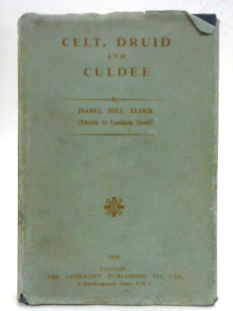 Celt, Druid and Culdee By Isabel Hill Elder