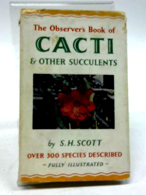 The Observer's Book of Cacti & Other Succulents - Book No 27. by S. H. Scott