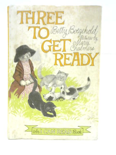 Three to Get Ready By Betty Boegehold