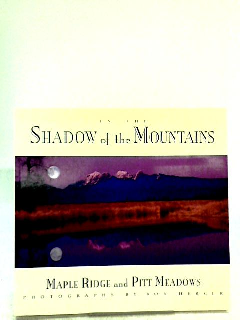 In the Shadow of the Mountains By Bob Herger