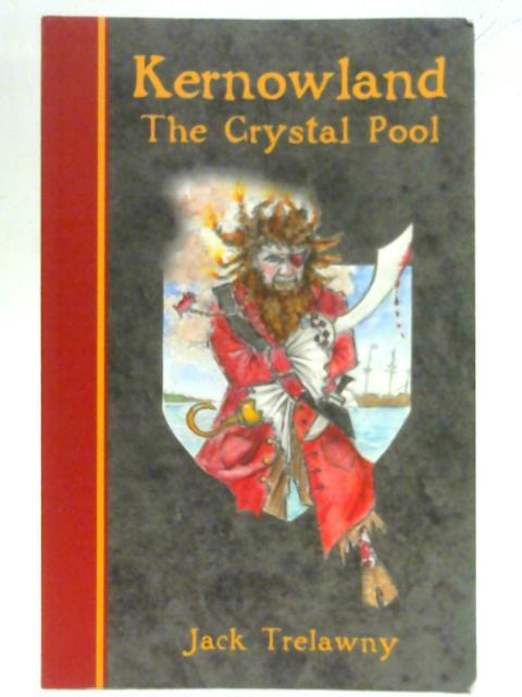 Kernowland 1 The Crystal Pool (Kernowland in Erthwurld Series) By Jack Trelawny