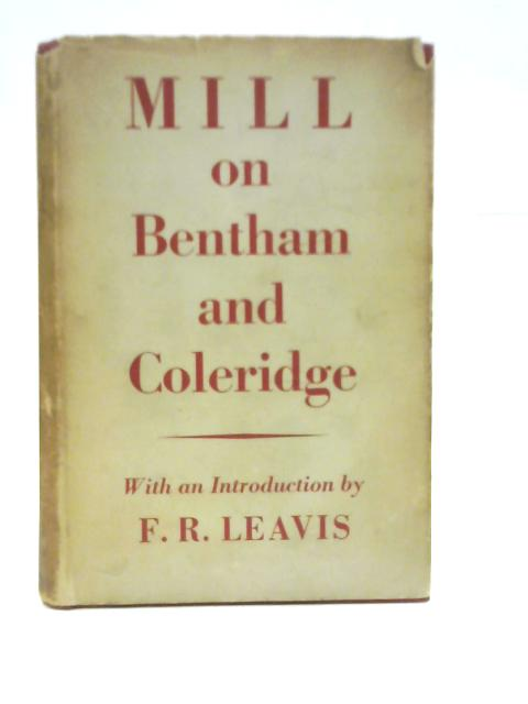 Mill on Bentham and Coleridge By J.S. Mills
