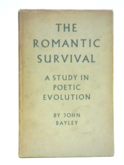 The Romantic Survival: A Study in Poetic Evolution By J. Bayley