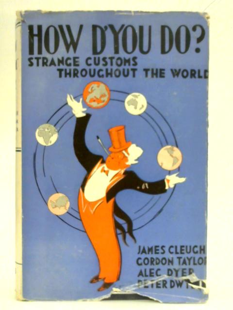 How D'You Do? Strange Customs Throughout The World By James Cleugh et al.