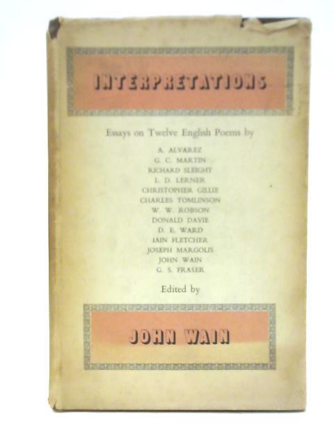 Interpretations: Essays on Twelve English Poems by John Wain