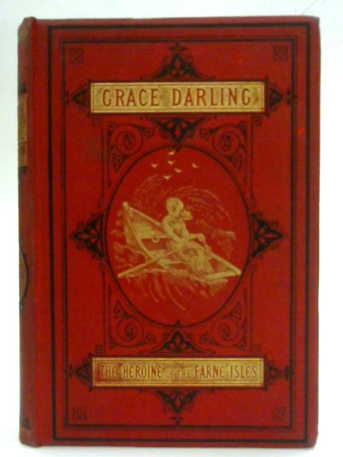 Grace Darling, Heroine of the Farne Islands By Eva Hope