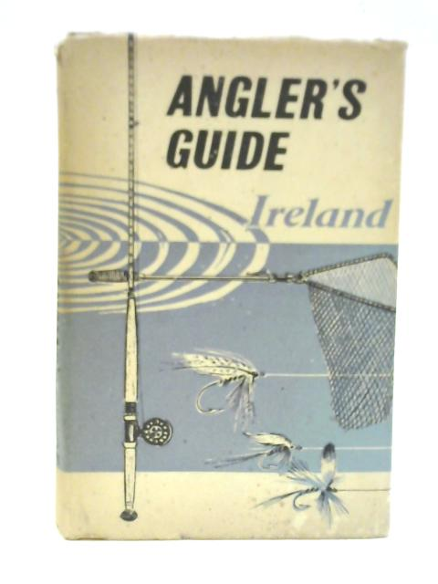 The Angler's Guide to Ireland by Unstated
