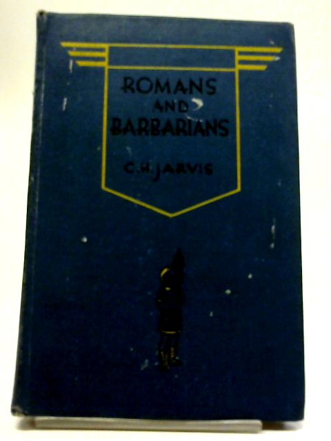 Romans And Barbarians By C. H. Jarvis