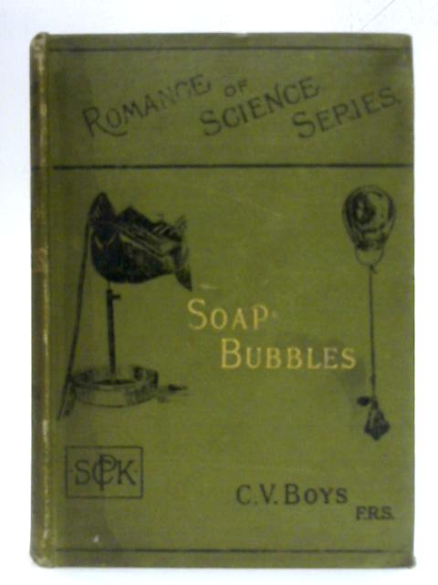 Soap-bubbles and the forces which mould them by C V Boys