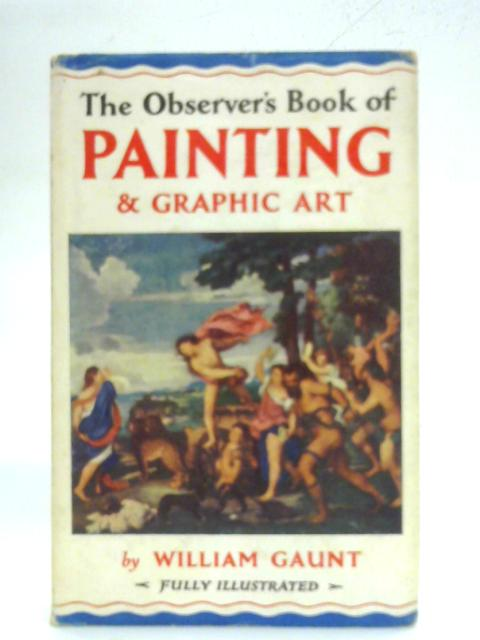 The Observer's Book of Painting and Graphic Art by William Gaunt