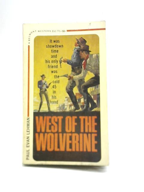 West of the Wolverine By Paul Evan Lehman