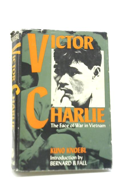 Victor Charlie: The Face of War in Viet-Nam By Kuno Knoebl