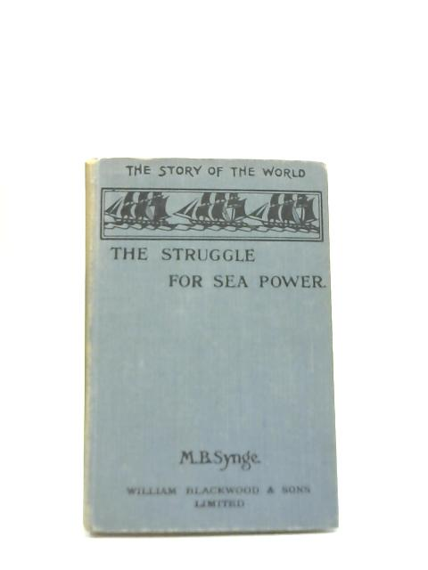 The Story Of The World Book IV The Struggle for Sea Power By M.B.Synge