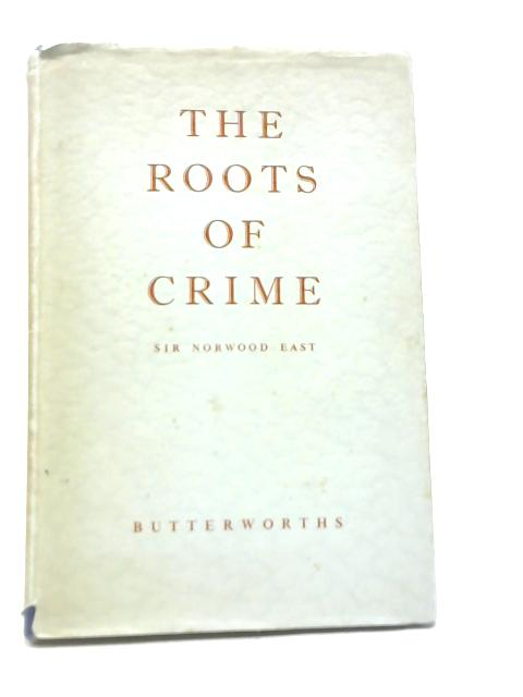 The Roots of Crime by Norwood East