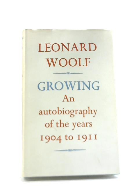 Growing - An Autobiography Of The Years 1904 - 1911 by Leonard Woolf