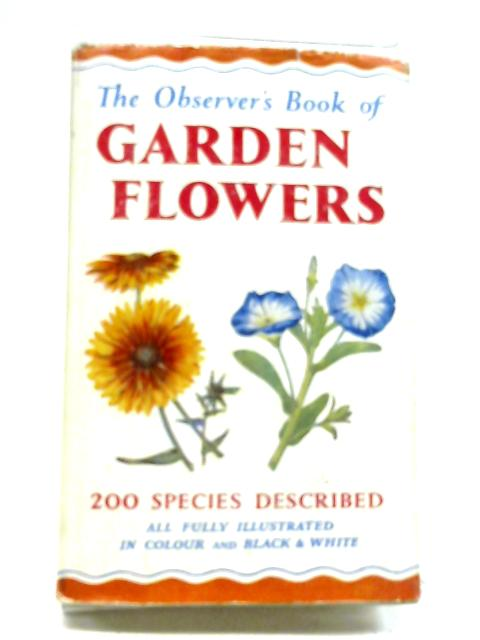 The Observer's Book Of Garden Flowers. 1962 by Arthur King