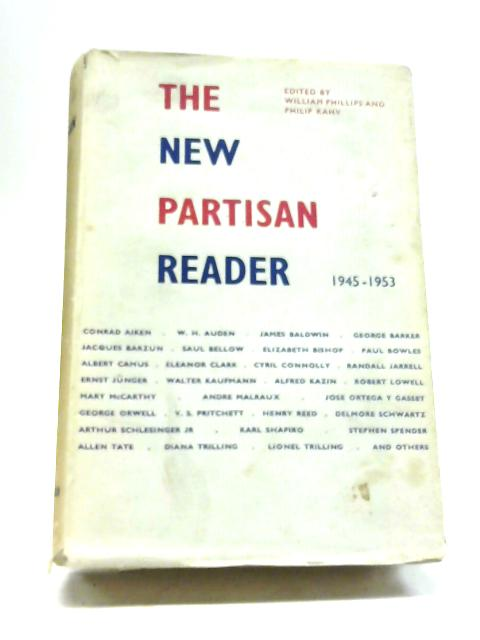 The New Partisan Reader, 1945-1953; Edited by William Phillips and Philip Rahv By Various