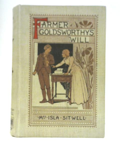 Farmer Goldsworthy's Will by Mrs Isla Sitwell