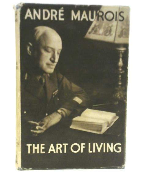 The Art of Living by Andre Maurois
