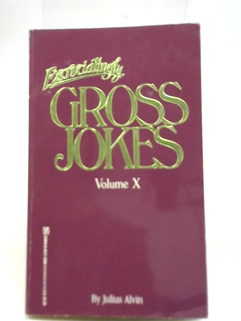 Excruciating Gross Jokes Vol. X By Julius Alvin