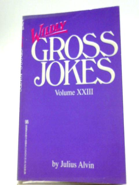 Wildly Gross Jokes Volume XXIII By Julius Alvin