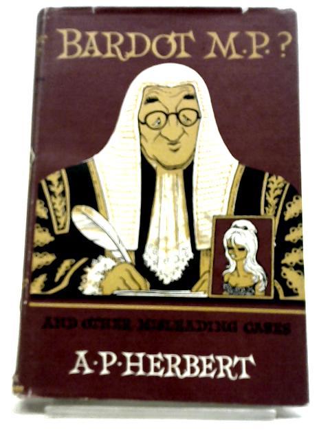 BARDOT M.P.? By A. P. HERBERT