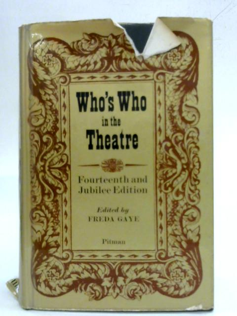 Who's Who in the Theatre. A biographical record of the contemporary stage By Freda Gaye
