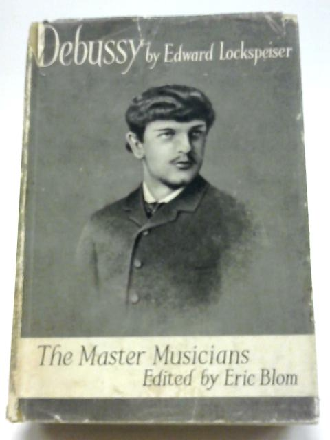 Debussy (The Master Musicians) By Edward Lockspeiser