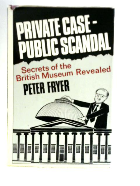 Private Case-Public Scandal by Peter Fryer
