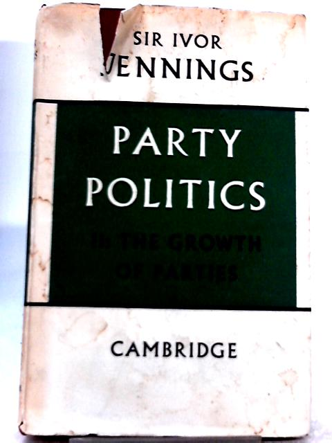 Party Politics II: The Growth of Parties By Sir Ivor Jennings