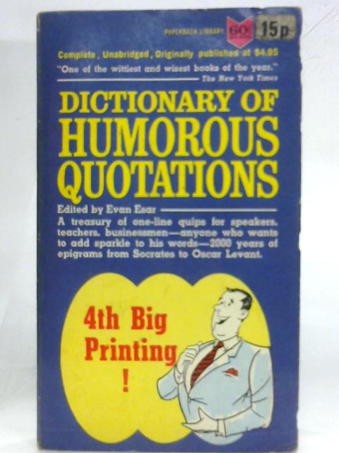 Dictionary of Humorous Quotations By Evan Esar (Editor)
