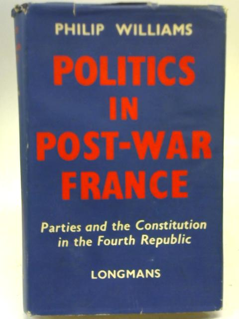 Politics in Post - War France By Philip Williams