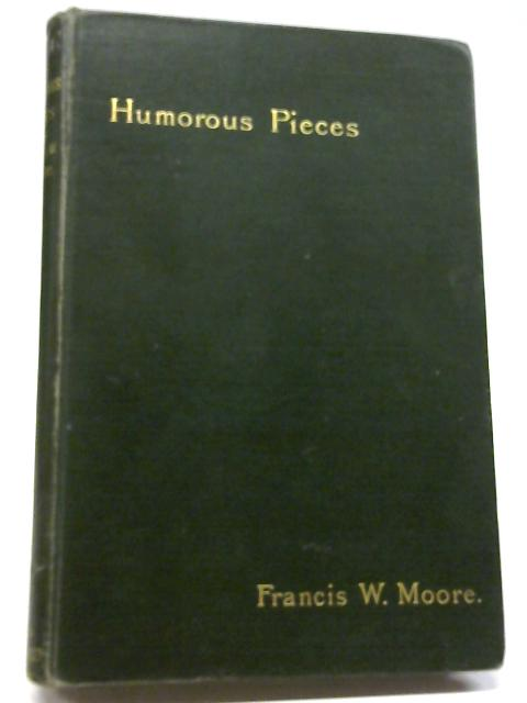 Original Humorous Pieces in Prose And Verse By Francis W. Moore
