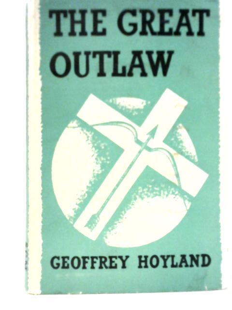 The Great Outlaw By Geoffrey Hoyland