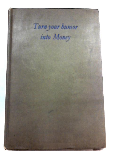 Turn Your Humor into Money By Sidney K. Margolis