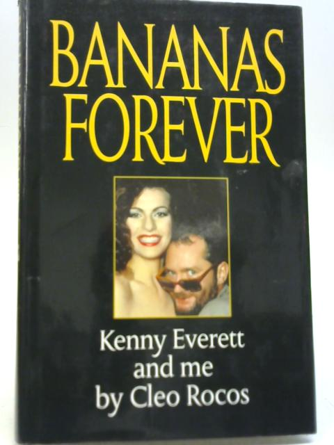 Bananas Forever: Kenny Everett and Me By Cleo Rocos