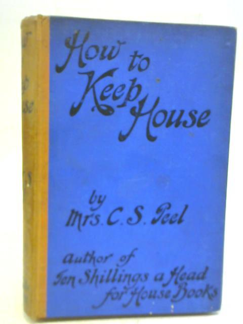 How To Keep House by C S Peel