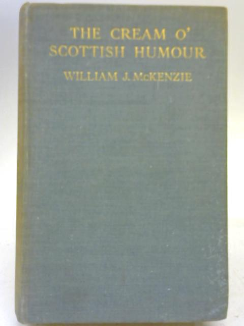 The Cream o' Scottish Humour skimmed from many sources and garnished with some Wee bits o' poems ; also a series of rural sketches = The pleasures of the farm By William J McKenzie