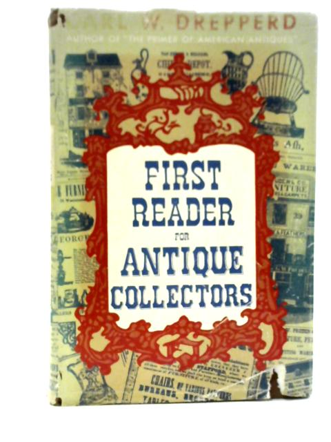 First Reader for Antique Collectors by Carl William Drepperd