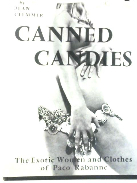 Canned Candies: The Exotic Women & Clothes of Paco Rabanne by Jean Clemmer