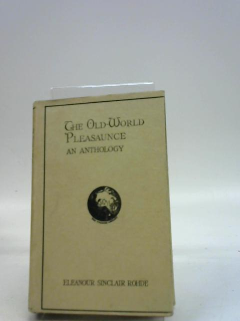 The Old-World Pleasaunce: An Anthology by Rohde Eleanour Sinclair